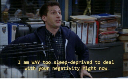 sleep deprived: I am WAY too sleep-deprived to deal  with youn negativity right now