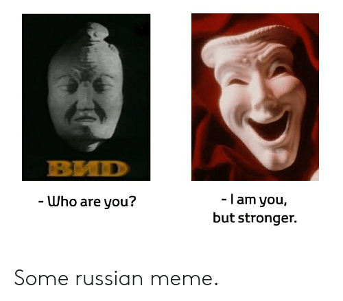 Russian Meme: -I am you,  but stronger.  - Who are you? Some russian meme.