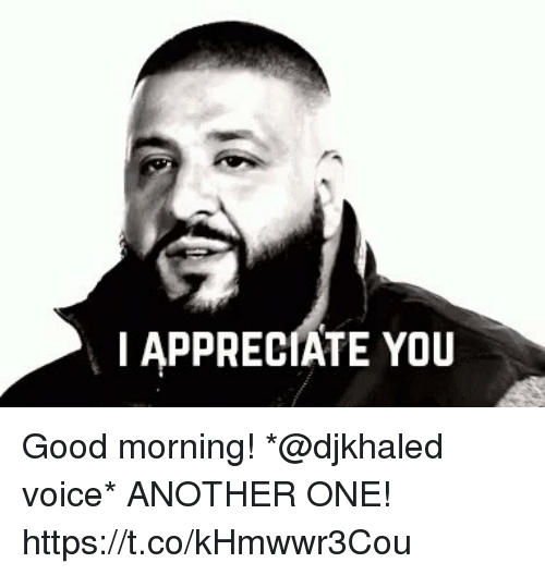 I Appreciate You Good Morning At Djkhaled Voice Another One