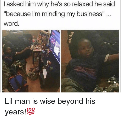 "Business, Word, and Hood: I asked him why he's so relaxed he said  ""because I'm minding my business""  word. Lil man is wise beyond his years!💯"