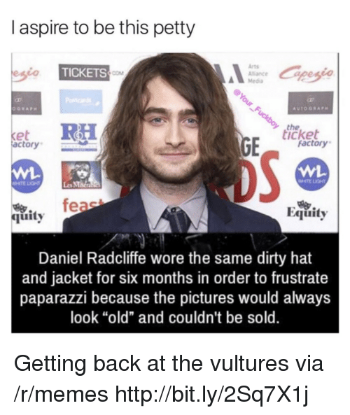 """MMA: I aspire to be this petty  Arts  Alance  Media  TICKETS  COM  the  icket  et  actory  factory  WHTE LIGHT  Les MMa  烏.  quity  Equity  Daniel Radcliffe wore the same dirty hat  and jacket for six months in order to frustrate  paparazzi because the pictures would always  look """"old"""" and couldn't be sold. Getting back at the vultures via /r/memes http://bit.ly/2Sq7X1j"""