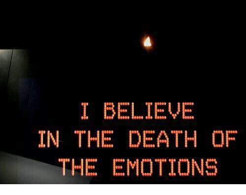 Death, Believe, and Emotions: I BELIEVE  IN THE DEATH OF  THE EMOTIONS