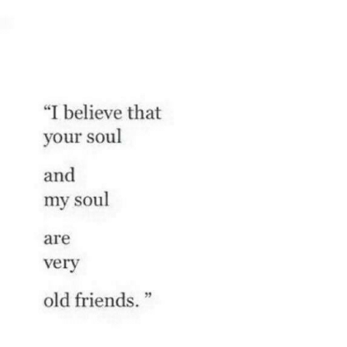 """your soul: """"I believe that  your soul  and  my soul  are  verv  2  old friends."""