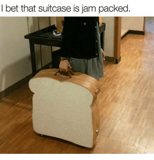 I Bet, Bet, and Jam: I bet that suitcase is jam packed.