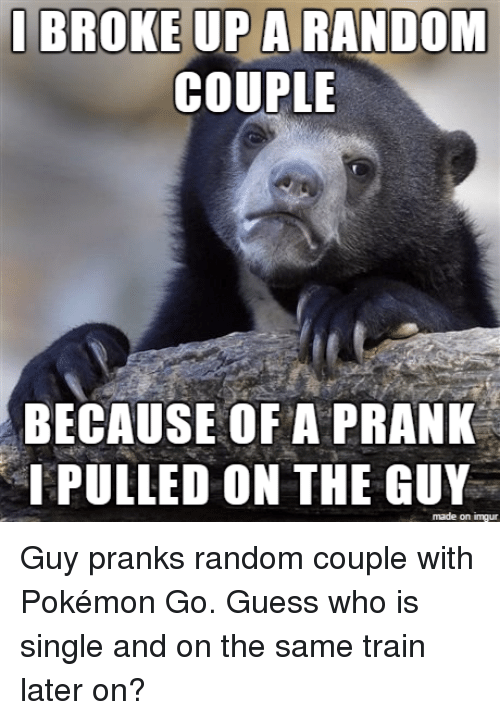 Thathappened: I BROKE UP A  RANDOM  COUPLE  BECAUSE OF A PRANK  I PULLED ON THE GUY  made on inngur Guy pranks random couple with Pokémon Go. Guess who is single and on the same train later on?