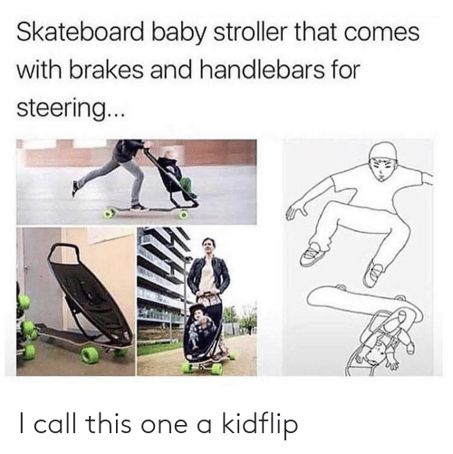 call this: I call this one a kidflip