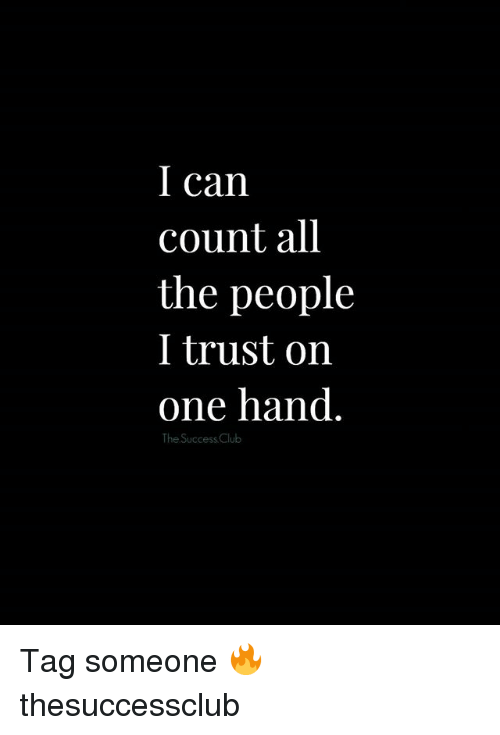 Club, Memes, and Tag Someone: I can  count all  the people  I trust on  one hand.  The Success Club Tag someone 🔥 thesuccessclub