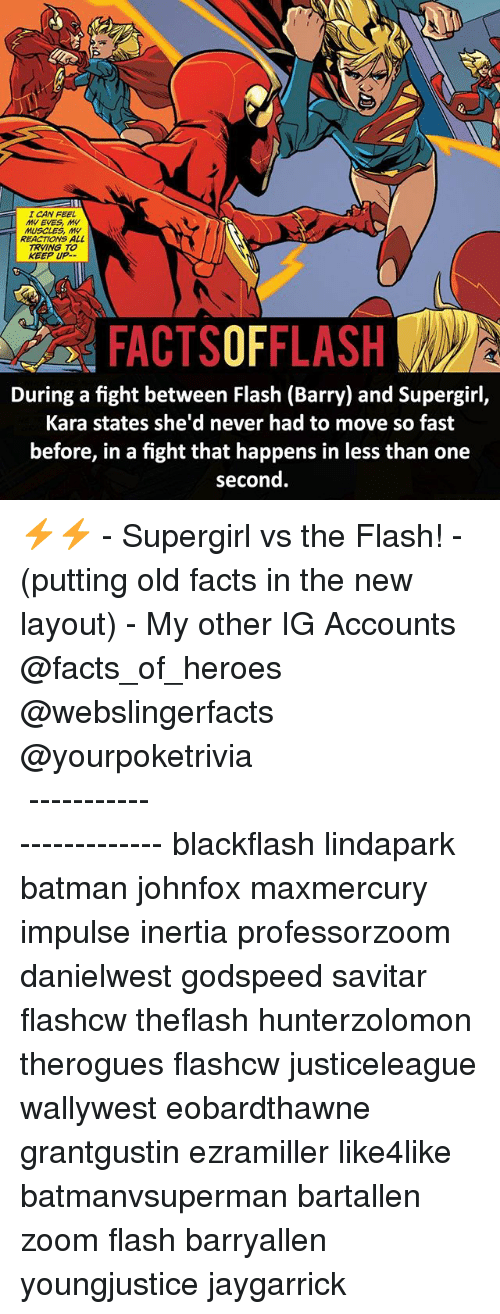 Savitar: I CAN FEEL  MUSCLES, MW  REACTIONS ALL  TRNING TO  KEEP UP.  FACTSOFFLASH  During a fight between Flash (Barry) and Supergirl,  Kara states she'd never had to move so fast  before, in afight that happens in less than one  second. ⚡️⚡️ - Supergirl vs the Flash! - (putting old facts in the new layout) - My other IG Accounts @facts_of_heroes @webslingerfacts @yourpoketrivia ⠀⠀⠀⠀⠀⠀⠀⠀⠀⠀⠀⠀⠀⠀⠀⠀⠀⠀⠀⠀⠀⠀⠀⠀⠀⠀⠀⠀⠀⠀⠀⠀⠀⠀ ⠀⠀------------------------ blackflash lindapark batman johnfox maxmercury impulse inertia professorzoom danielwest godspeed savitar flashcw theflash hunterzolomon therogues flashcw justiceleague wallywest eobardthawne grantgustin ezramiller like4like batmanvsuperman bartallen zoom flash barryallen youngjustice jaygarrick