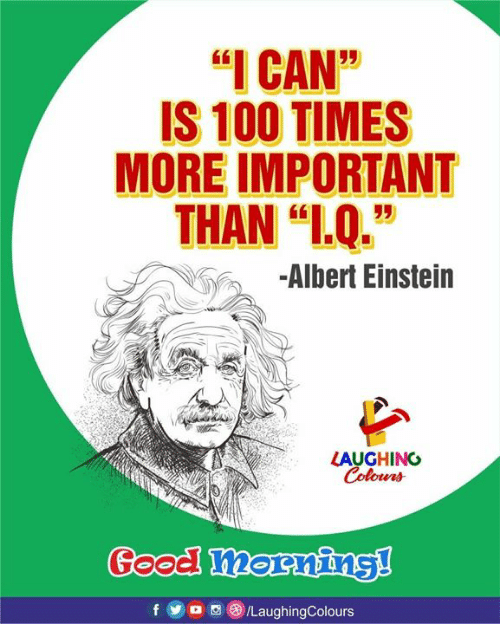 "Einstein Laughing: I CAN""  IS 100 TIMES  MORE IMPORTANT  THAN ""L.Q.""  -Albert Einstein  LAUGHING"