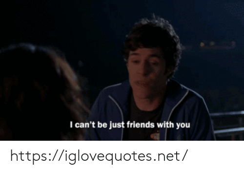 Just Friends: I can't be just friends with you https://iglovequotes.net/