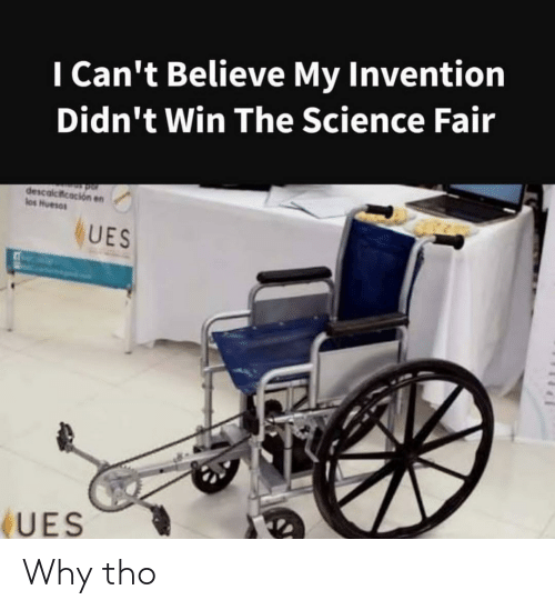 Science, Believe, and Why: I Can't Believe My Invention  Didn't Win The Science Fair  descalcicacion en  los Huesos  UES  UES Why tho