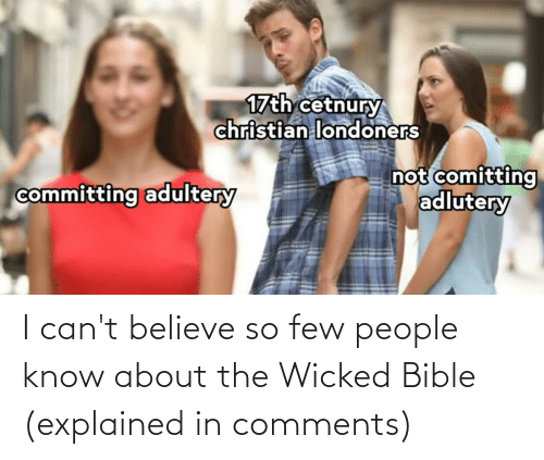 Wicked: I can't believe so few people know about the Wicked Bible (explained in comments)