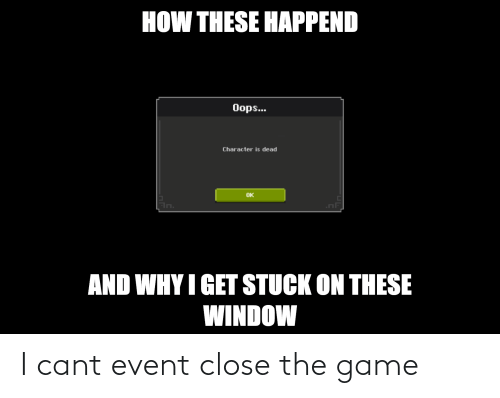 event: I cant event close the game