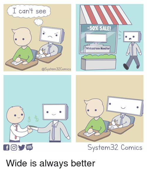 Comics, Web, and Widescreen: I can't see  -50% SALE!  Widescreen Monitor  @System32Comics  WEB  TOON  System32 Comics Wide is always better