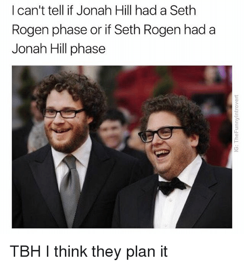 I Cant Tell If Jonah Hill Had A Seth Rogen Phase Or If Seth Rogen