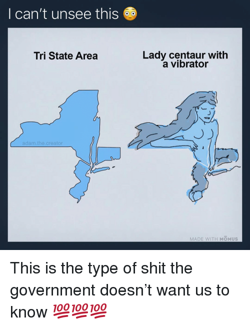 Memes, Shit, and Vibrator: I can't unsee this  Lady centaur with  a vibrator  Tri State Area  adam.the.creator  MADE WITH MOMUS This is the type of shit the government doesn't want us to know 💯💯💯