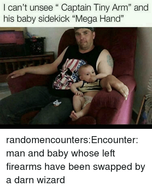 """Firearms: I can't unsee""""Captain Tiny Arm"""" and  his baby sidekick """"Mega Hand"""" randomencounters:Encounter: man and baby whose left firearms have been swapped by a darn wizard"""