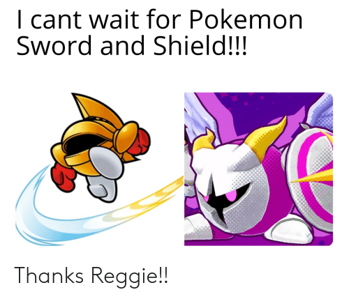 I Cant Wait For Pokemon Sword And Shield Thanks Reggie