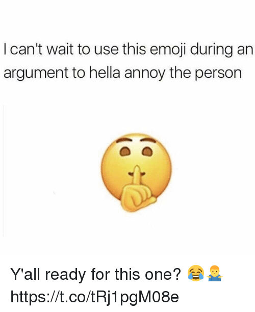 Emoji, One, and Hella: I can't wait to use this emoji during an  argument to hella annoy the person Y'all ready for this one? 😂🤷‍♂️ https://t.co/tRj1pgM08e