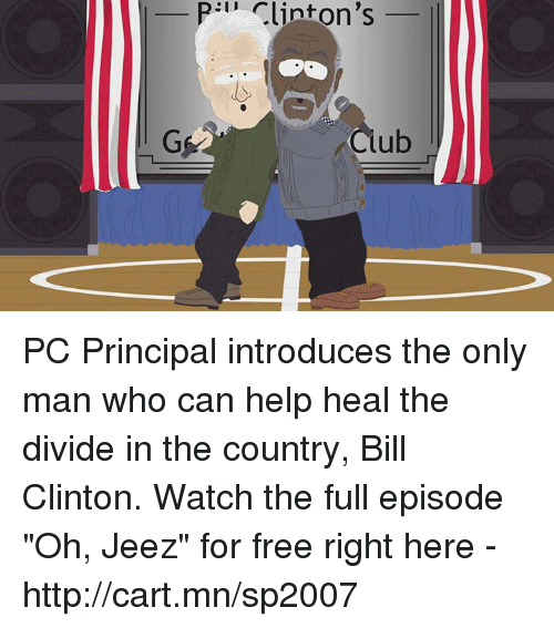 """Pc Principal: I' Clinton's  G  ub PC Principal introduces the only man who can help heal the divide in the country, Bill Clinton. Watch the full episode """"Oh, Jeez"""" for free right here - http://cart.mn/sp2007"""
