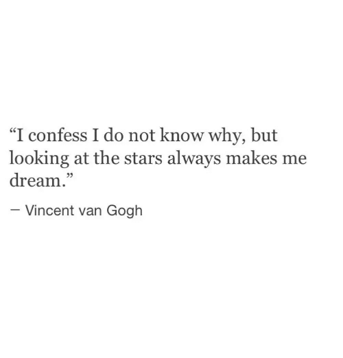 """Vincent Van Gogh, Stars, and Looking: """"I confess I do not know why, but  looking at the stars always makes me  dream.""""  35  Vincent van Gogh"""