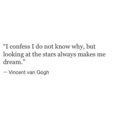 """Vincent Van Gogh, Stars, and Looking: """"I confess I do not know why, but  looking at the stars always makes me  dream.""""  03  Vincent van Gogh"""