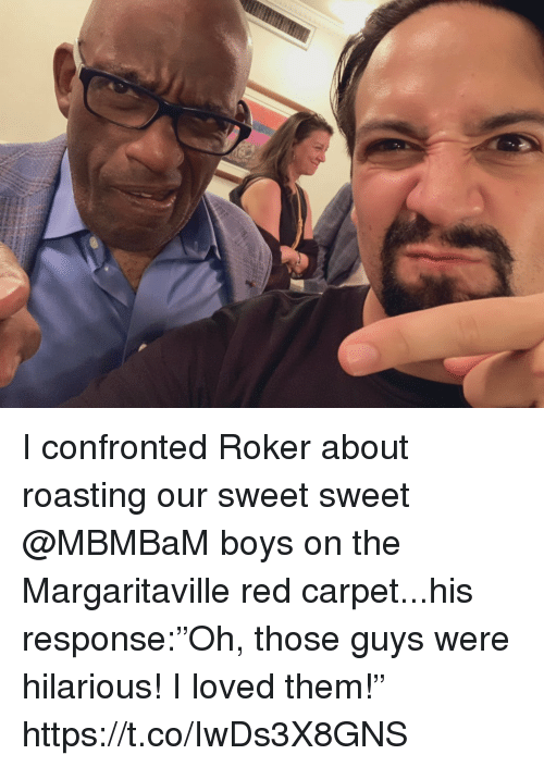 """Red Carpet: I confronted Roker about roasting our sweet sweet @MBMBaM boys on the Margaritaville red carpet...his response:""""Oh, those guys were hilarious! I loved them!"""" https://t.co/IwDs3X8GNS"""