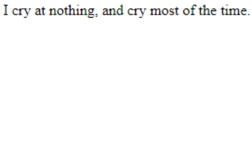 Time, Cry, and The Time: I cry at nothing, and cry most of the time