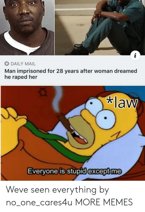 Dank, Memes, and Target: i  DAILY MAIL  Man imprisoned for 28 years after woman dreamed  he raped her  law  Everyone is stupid except me Weve seen everything by no_one_cares4u MORE MEMES