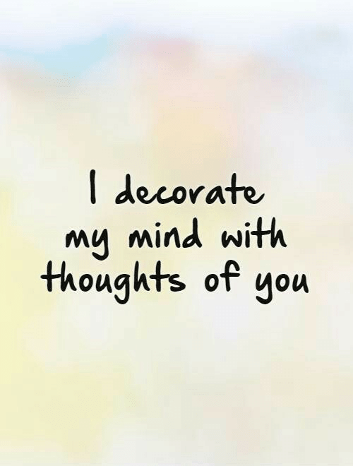 Mind, You, and  Thoughts: I decorate  mu mind with  thoughts of you