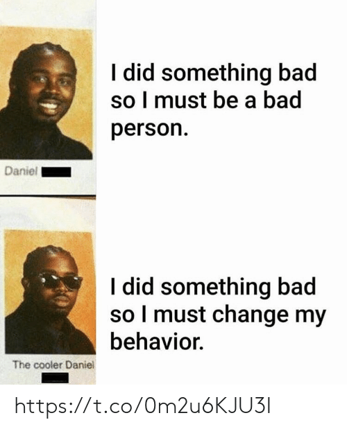 Bad, Memes, and Change: I did something bad  so I must be a bad  person  Daniel  I did something bad  so I must change my  behavior  The cooler Daniel https://t.co/0m2u6KJU3I