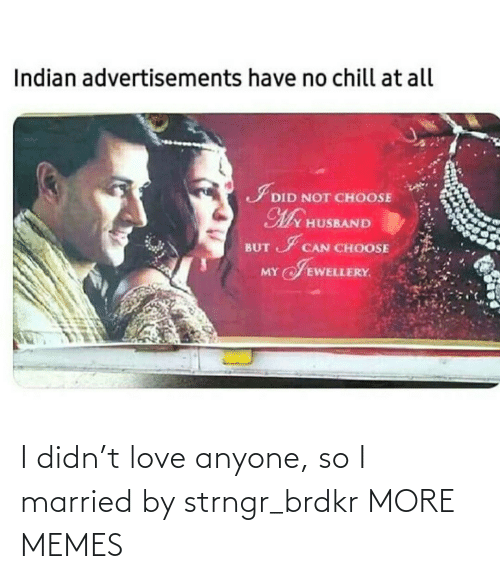 Didn: I didn't love anyone, so I married by strngr_brdkr MORE MEMES