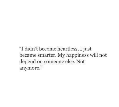 """Happiness, Heartless, and Will: """"I didn't become heartless, I just  became smarter. My happiness will not  depend on someone else. Not  anymore  53"""