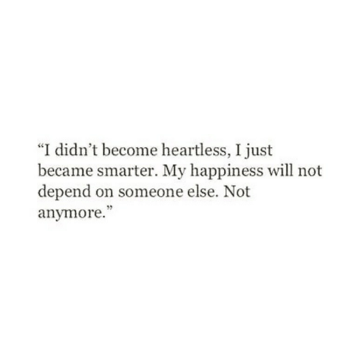 """Happiness, Heartless, and Will: """"I didn't become heartless, I just  became smarter. My happiness will not  depend on someone else. Not  anymore."""""""