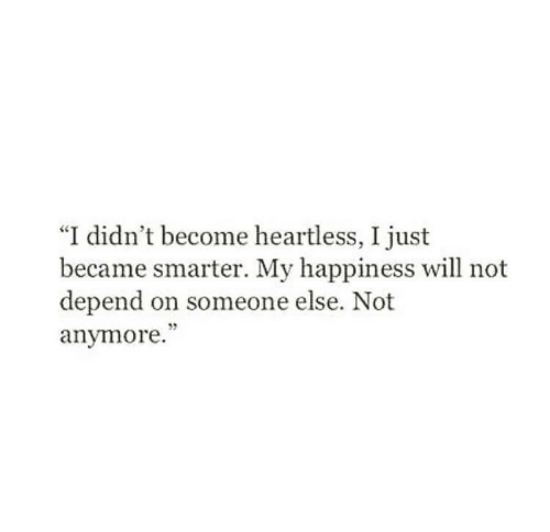 """Happiness, Heartless, and Will: """"I didn't become heartless, I just  became smarter. My happiness will not  depend on someone else. Not  anymore.""""  5"""