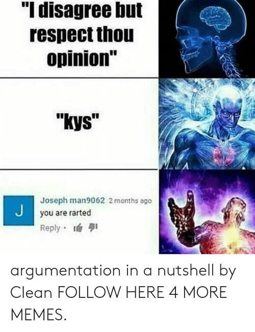 """Dank, Memes, and Respect: """"I disagree but  respect thou  opinion""""  """"kys  Joseph man9062 2 months ago  you are rarted  Reply argumentation in a nutshell by CIean FOLLOW HERE 4 MORE MEMES."""