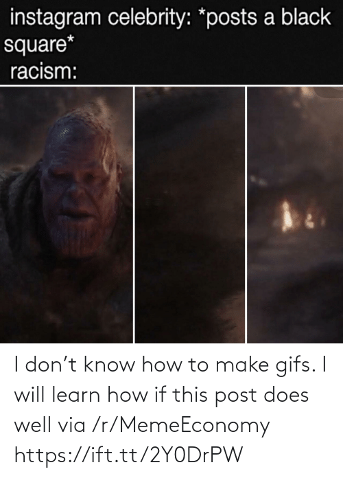 Learn: I don't know how to make gifs. I will learn how if this post does well via /r/MemeEconomy https://ift.tt/2Y0DrPW