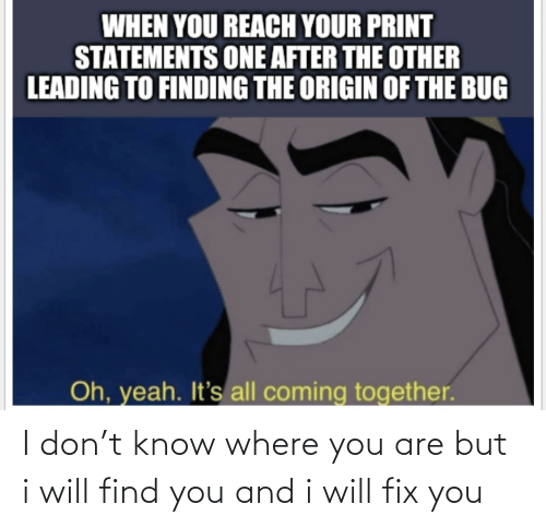 You And I: I don't know where you are but i will find you and i will fix you