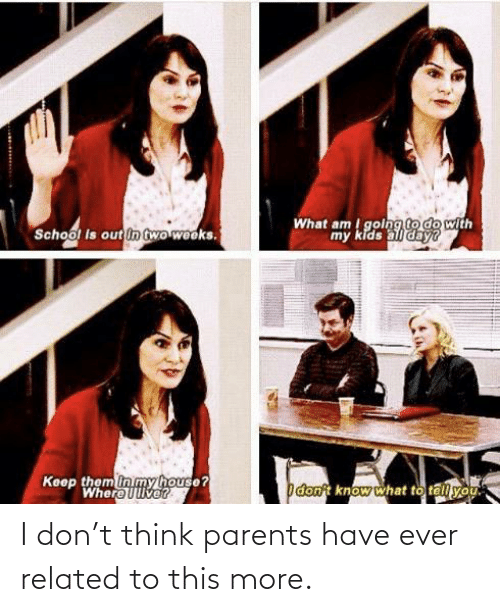ever: I don't think parents have ever related to this more.