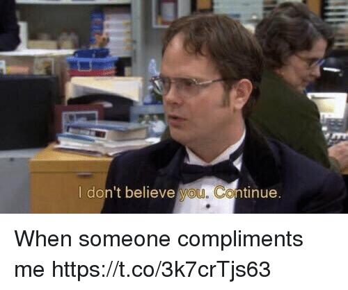 Yo, Believe, and Someone: I don't believe yo  u. C  ntinue When someone compliments me https://t.co/3k7crTjs63