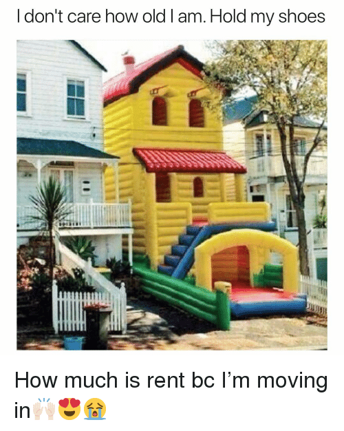 Funny, Shoes, and Old: I don't care how old l am. Hold my shoes How much is rent bc I'm moving in🙌🏻😍😭
