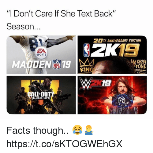"""Black Ops: """"I Don't Care lf She Text Back""""  Season.  2 13  MADEN 19  TH ANNIVERSARY EDITION  ZA  SPORTS  30 CHOSE  NFL  KING  ONE  DRIVEN  2K  ALLDUT  BLACK OPS Facts though.. 😂🤷♂️ https://t.co/sKTOGWEhGX"""