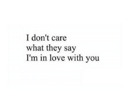 Love, They, and You: I don't care  what they say  I'm in love with you