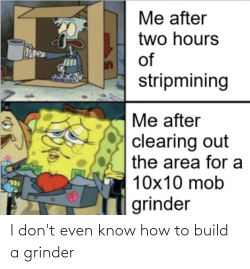 build a: I don't even know how to build a grinder