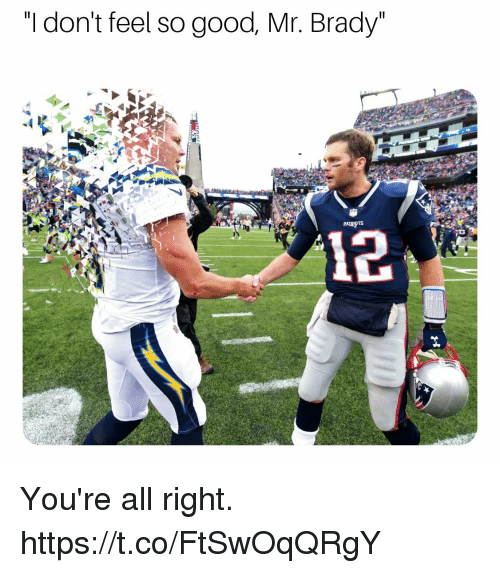 "Tom Brady, Good, and Brady: ""I don't feel so good, Mr. Brady You're all right. https://t.co/FtSwOqQRgY"