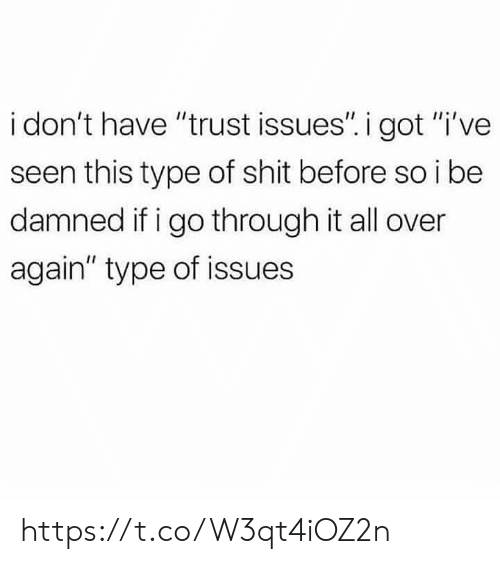 """damned: i don't have """"trust issues"""". i got """"i've  seen this type of shit before so i be  damned if i go through it all over  again"""" type of issues https://t.co/W3qt4iOZ2n"""