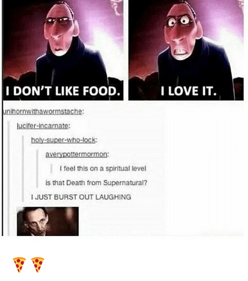 spiritualized: I DON'T LIKE FOOD.  Inihornwihawormstache:  lucifer incarnate:  holy-super-who-lock:  averypotter rm  I feel this on a spiritual level  is that Death from Supernaturai?  I JUST BURST OUT LAUGHING  I LOVE IT. 🍕🍕