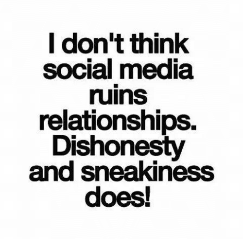 Memes, Relationships, and Social Media: I don't think  social media  ruins  relationships.  Dishonesty  and sneakiness