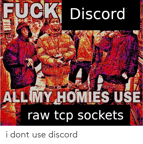 I Dont: i dont use discord