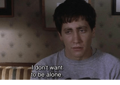 Being Alone,  Want, and  Dont: I don't want  to be alone
